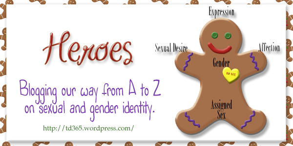 Blogging our way from A to Z on issues of sexual and gender identity - Heroes!